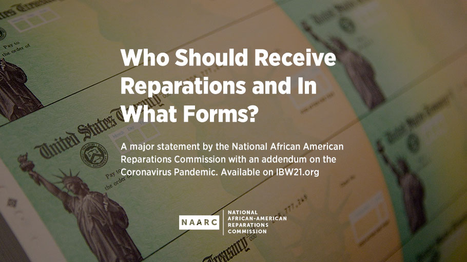 Who Should Receive Reparations and In What Forms? A major statement by the National African American Reparations Commission with an addendum on the Coronavirus pandemic.